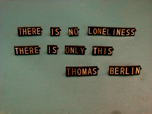 There is no loneliness, there is only this.