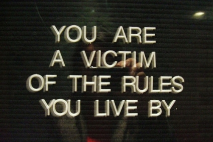 You are a Victim of the Rules You Live By