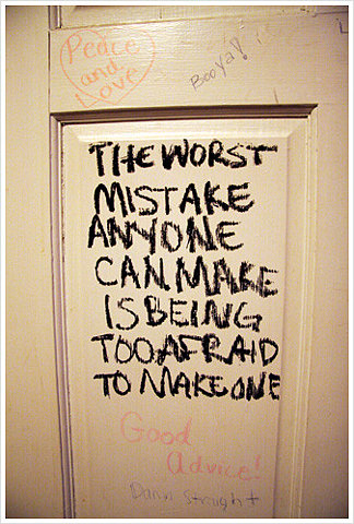 The Worst Mistake Anyone Can Make is Being Too Afraid to Make One