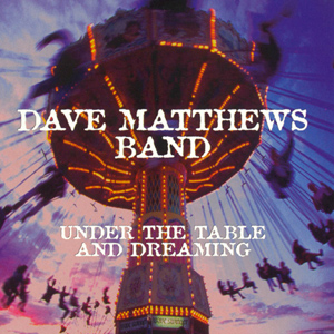 Dave Matthews Band-Under the Table and Dreaming