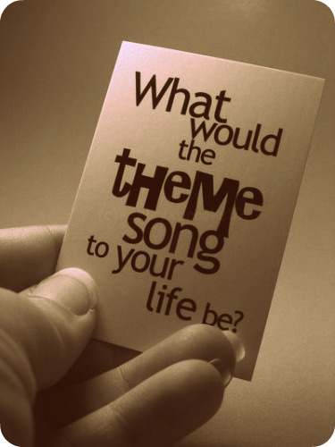 what would the theme song to your life be